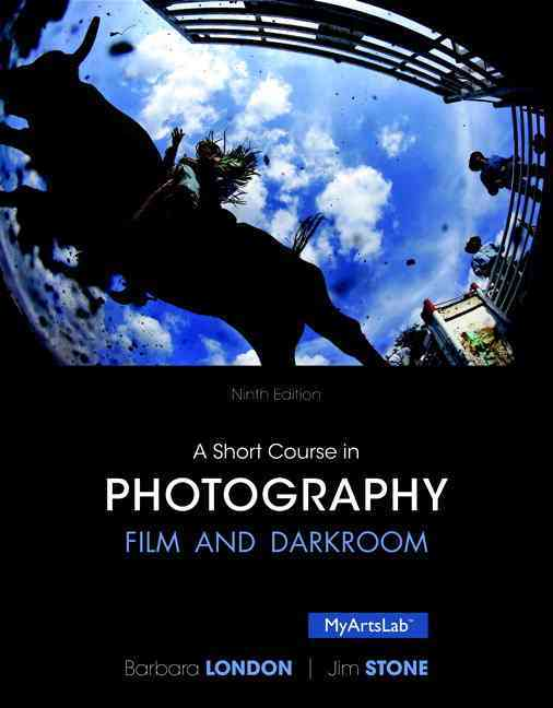 A Short Course in Photography + New Myartslab With Pearson Etext Access Card By London, Barbara/ Stone, Jim