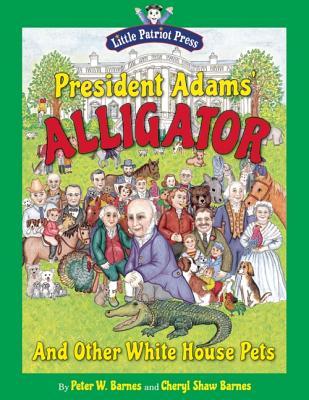 President Adams' Alligator By Barnes, Peter W. (ILT)/ Barnes, Cheryl S. (ILT)